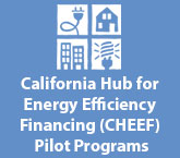 California Hub for Energy Efficiency Financing (CHEEF) Pilot Programs