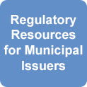 Regulatory Resources for Municipal Issuers