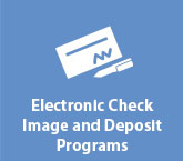 Electronic Check Image and Deposit Programs